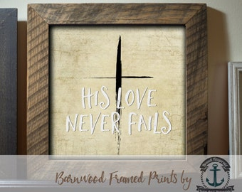 His Love Never Fails - Framed in Reclaimed Barnwood Religious & Spiritual Decor - Handmade Ready to Hang | Size and Price via Dropdown