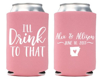 Custom Wedding Favor - I'll Drink to That with Custom State Can Coolers