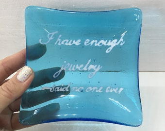 I Have Enough Jewelry, Said No One Ever Trinket Dish / Fused Glass Ring Dish / Wedding Ring Dish / Soap Dish
