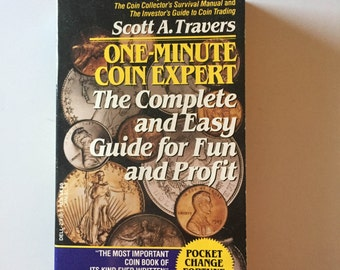 One- Minuet Coin Expert: The Complete and Easy Guide For Fun and Profit by Scott A. Travers (1991, Paperback)