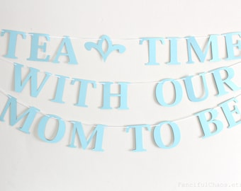 Tea Time with our Mom and/or Bride To Be Banner Garland- Wedding, Bridal Shower, Baby Shower Garden Tea Party Decorations