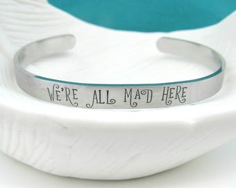 We're All Mad Here - Cuff Bracelet - Skinny Cuff - Wonderland - Hatter - Cheshire