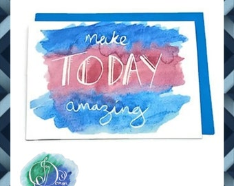 Digital Download Printable Card: Make Today Amazing Watercolour