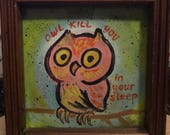 Owl kill you painting