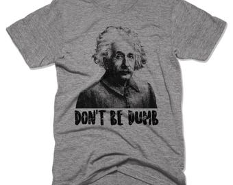 10% OFF SALE, Don't Be Dumb - Albert Einstein Shirt - Funny Men's Shirts - Science Shirt - Geek - Nerd - Funny Tees