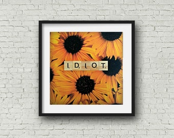 Idiot Scrabble Tile Art Print - Funny Scrabble Tile Art - Funny Gift for Friends - Sunflower - Idiot - Gag Gift
