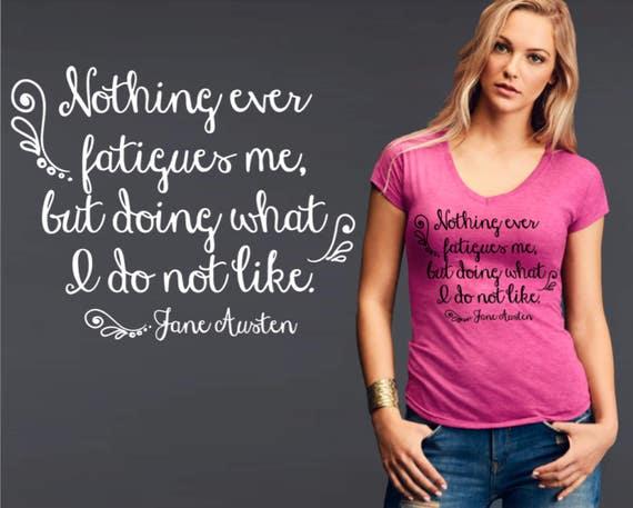 Nothing Ever Fatigues Me | Jane Austen | Jane Austen Gifts | Jane Austen Quotes | Jane Austen Shirt | Quote Shirt | Korena Loves