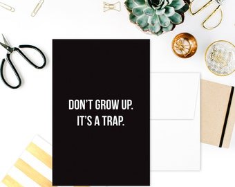 Card: DON'T GROW UP. It's a Trap.