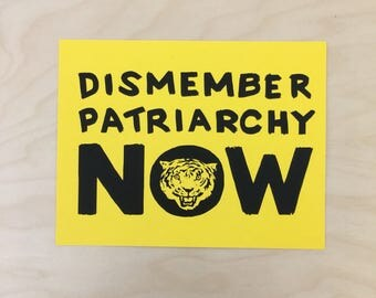 "DISMEMBER PATRIARCHY // inkjet print // 8.5x11"" sun yellow cardstock // radical feminism"