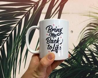 Bring Me Back To Life - Mug