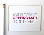 Valentines Day Card. Funny Valentines Day Card. You're totally getting laid tonight. Love greeting card. Sarcastic Love or Birthday card.