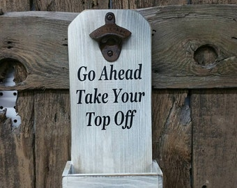 Go Ahead Take Your Top Off Bottle Opener Funny Sayings Beer Signs Beer Opener Beer Bottle Opener Personalized Sign Fathers Day Wedding