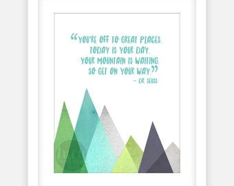"Printable Art JPEG ""You're Off To Great Places. Today Is Your Day. Your Mountain Is Waiting, So Get On Your Way."" Quote 8x10"", and 11x14"""