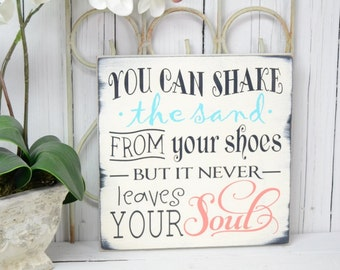 You can shake the sand from your shoes but it never leaves your soul, 12x12 Solid Wood Sign