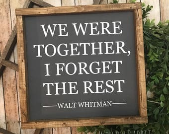We Were Together, I Forget the Rest | We Were Together | Together Wood Sign | Walt Whitman Quote | Farmhouse Decor