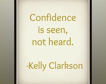 Confidence is seen, not heard - Kelly Clarkson - Quote - Printable - Confidence Quote - Print - having confidence