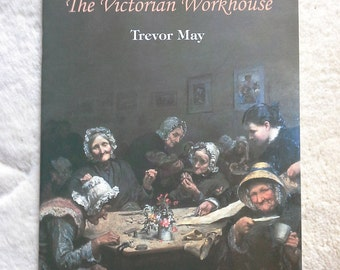 The Victorian Workhouse (Shire Albums) By TREVOR MAY