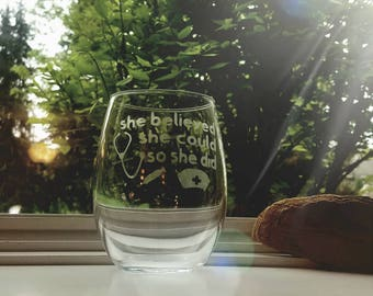 She believed she could so she did stem less wine glass / nursing school graduation gift