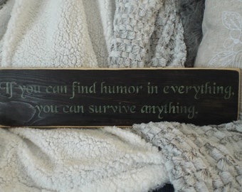 Wood stenciled Sign....If you can find humor in everything you can survive anything