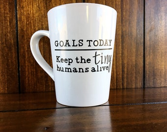 Goals Today: Keep Tiny Humans Alive / Mom Humor / Dad Humor / Parent Humor / Gift for Her / Gift for Him / Coffee Mug / Handmade