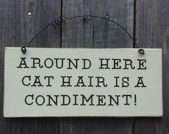 Around Here Cat Hair Is A Condiment, wooden sign 3 1/2 inches by 8 inches