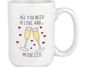 All You Need Is Love And Prosecco 15oz Mighty Mug Cup