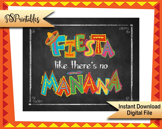 Printable Fiesta sign, Fiesta like there's no Manana sign chalkboard sing, Birthday fiesta sign, Wedding Fiesta, Mexican Graduation Sign