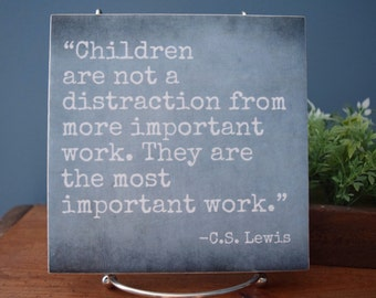 CS Lewis Quote Tile - Children are not a Distraction...the Most Important Work. Gift for Parents, Mom, Quotes about Kids