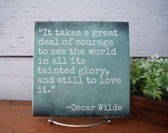 It Takes a Great Deal of Courage to See the World...and Still to Love it. Oscar Wilde quote. Encouraging quote. Book lover, bibliophile