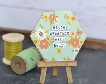 Swearing Quote. Hexagon Sign with Swearing Quote. Maybe Swearing Will Help. Inspirational Cheeky Quote. Clever Typography Floral Quote. Sign