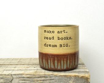 Best Inspiration coffee mug EVER. make art. read books. dream BIG. Stoneware cup. Handmade Tea/coffee cup. Simple. Modern Goodness. In STOCK