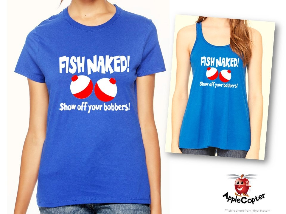Fish naked show off your bobbers ladies fishing tank top for Girls fishing naked