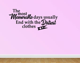 Wall Decal Quote The Most Memorable Days Usually End With The Dirtiest Clothes Laundry Room Decor Decal Sign (PC249)