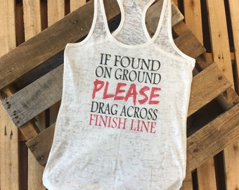 If Found On Ground Please Drag Across Finish Line | Burnout Tank Top | Running Shirt | Workout Shirt | Maraton | Soft Tank Top | Finish Line