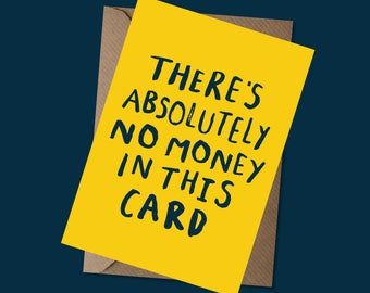 There's Absolutely No Money In This Card - Birthday Card - Honest Card - Funny