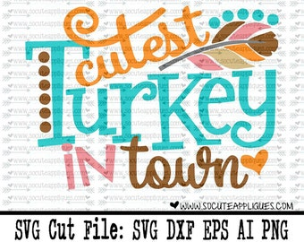 SVG, DXF, EPS cutting file, Cutest turkey in town svg, Thanksgiving svg, thankful svg, socuteappliques, turkey svg, feather svg, fall svg