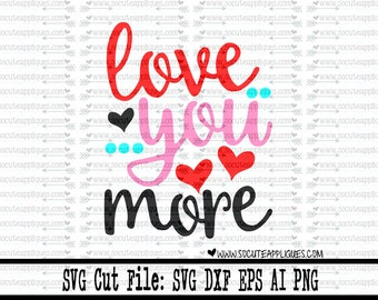 Love you More svg, Love you Most svg, Valentines Day SVG, Valentine svg, socuteappliques, Wedding svg, engagement svg, valentine cut file