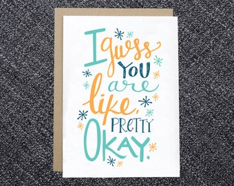 Anniversary Card - I Guess You are Like, Pretty Okay - Love Card, Funny Valentine's Day Card, Humorous Anniversary Card