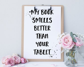 My book smells better than your tablet Print Book Art Reading Decor Playroom Decor Kids room Reading Corner Book Wall Art Book Reading Quote