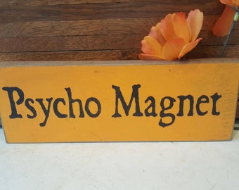 Psycho Magnet, Hand Painted Wood Sign, Bad Relationship, Encouragement, Gag Gift, Funny Whimsical, Gift, Abusive, Inspiring, Positive Quote