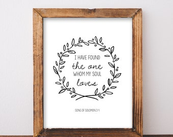 Digital Download I Found The One Whom My Soul Loves Song of Solomon 3:4 Printable 5x7 and 8x10