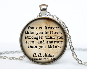 Winnie the Pooh jewelry quote you're braver than A. A. Milne  Quote Winnie the Pooh Necklace Winnie the Pooh pendant