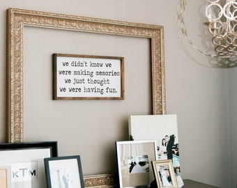 We didn't know we were making memories we just knew we were having fun sign, framed wood sign, home decor, hand painted wood sign wall decor