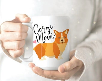 Corgi Mug - Corgi Mom Mug - Gift for Corgi Lover - Funny Dog Mug - Corgi Coffee Mug - Pembroke Welsh Corgi Mug Gift - Corgi Mom Gift