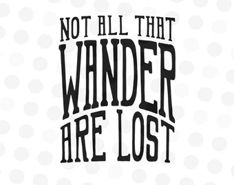 Not All Who Wander Are Lost SVG - Quote Svg - Svg Files Sayings - Sayings Svg - Svg Files - Travel Svg - Inspirational Svg - Svg Quotes