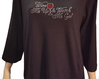 Wine Me Up Bling Shirt with Rhinestone Embellishment. Soft flexible light weight design. Combed cotton poly blend.