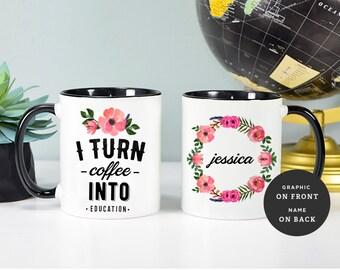 Teacher Mug, Gift for Teacher, Teacher Gift, Personalized Teacher Gift, I Turn Coffee Into Education, Coffee Mug, Best Teacher