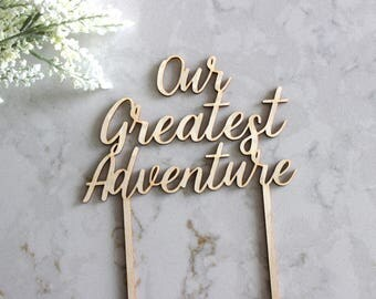 Our Greatest Adventure Cake Topper // Wedding Cake Topper // Bridal Shower Cake Topper // Engagement cake topper // baby shower