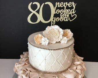 ANY NUMBER Gold Glitter 80th Birthday Cake Topper, 80 Never looked so good, 80th Birthday Cake Topper