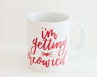 I'm Getting Meowied - Customizable Calligraphy Coffee and Tea Mug for Cat Lover